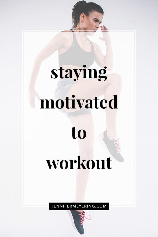 Staying Motivated to Workout - JenniferMeyering.com