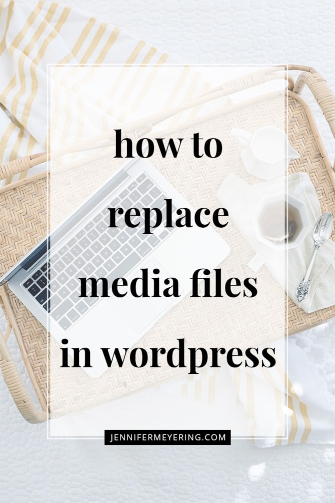 How to Replace Media Files in WordPress - JenniferMeyering.com
