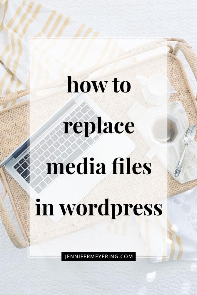 How to Replace Media Files in WordPress - JenniferMeyering.com