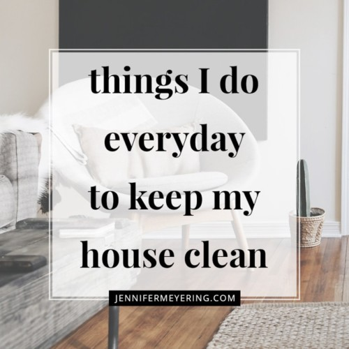 Things I Do Everyday To Keep My House Clean