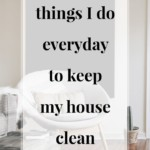 Things I Do Everyday to Keep My House Clean - JenniferMeyering.com