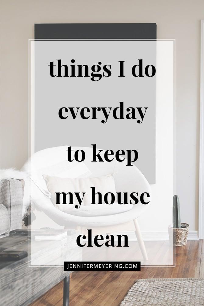 Things I Do Everyday to Keep My House Clean - JenniferMeyering.com