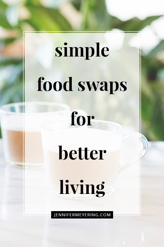 Simple Swaps for Healthier Living - JenniferMeyering.com