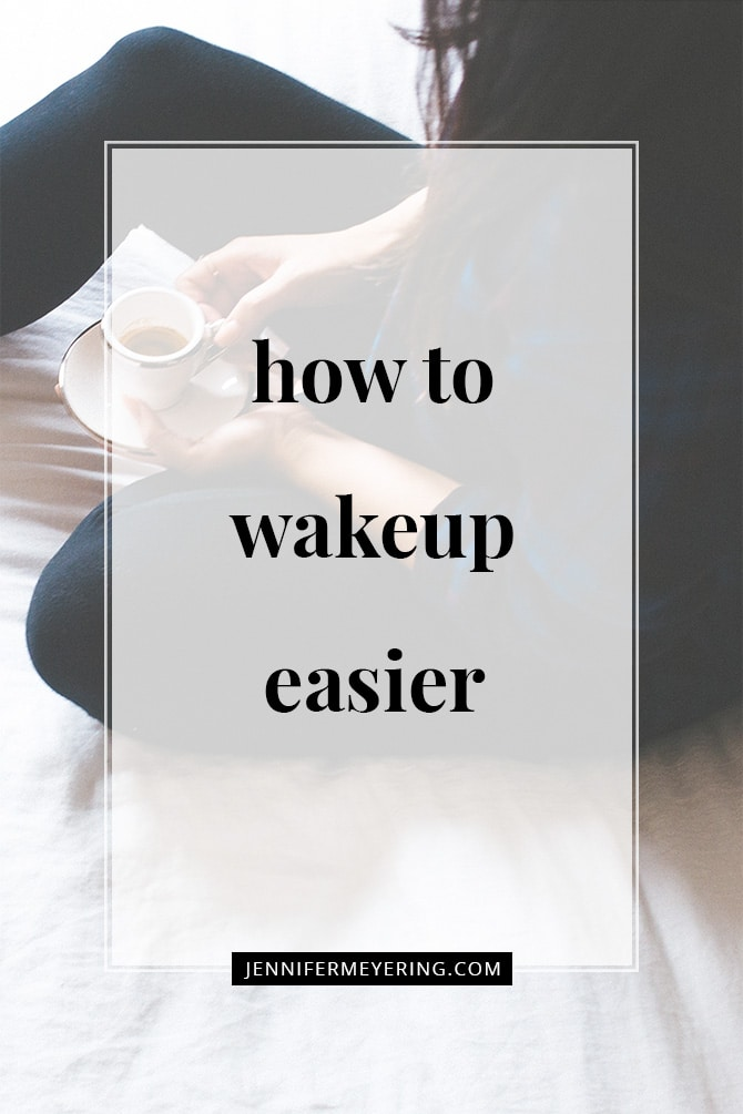 How to Wake Up Easier - JenniferMeyering.com