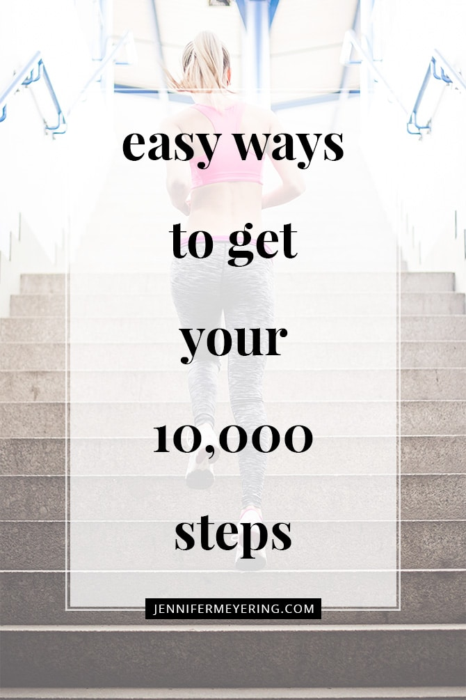 Easy Ways to Get Your 10,000 Steps - JenniferMeyering.com