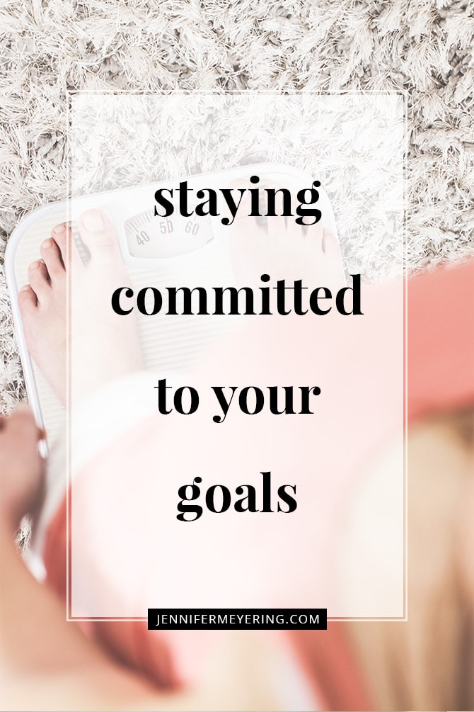 Staying Committed to Your Goals - JenniferMeyering.com