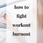 How to Fight Workout Burnout - JenniferMeyering.com