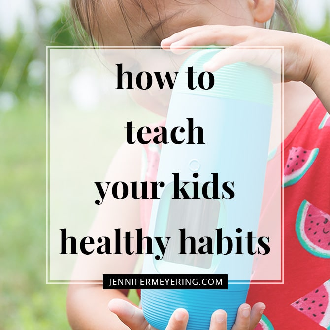 How to Teach Your Kids Healthy Habits