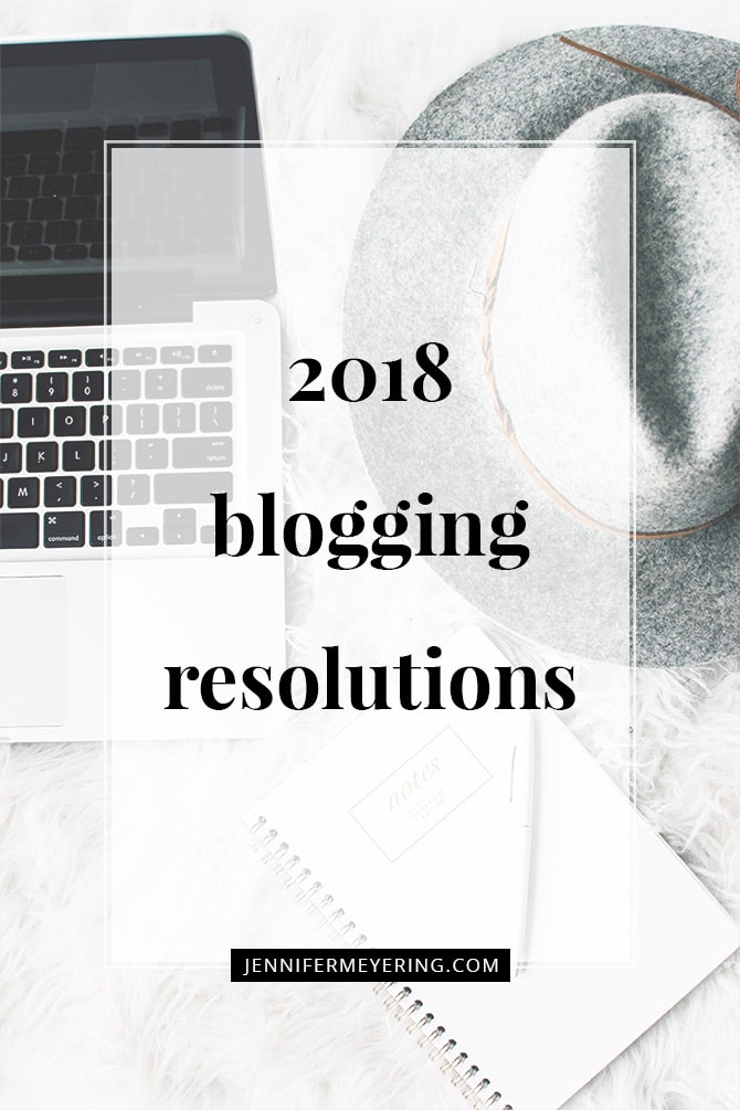 2018 Blogging Resolutions - JenniferMeyering.com