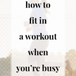 How to Fit in a Workout When You're Busy - JenniferMeyering.com