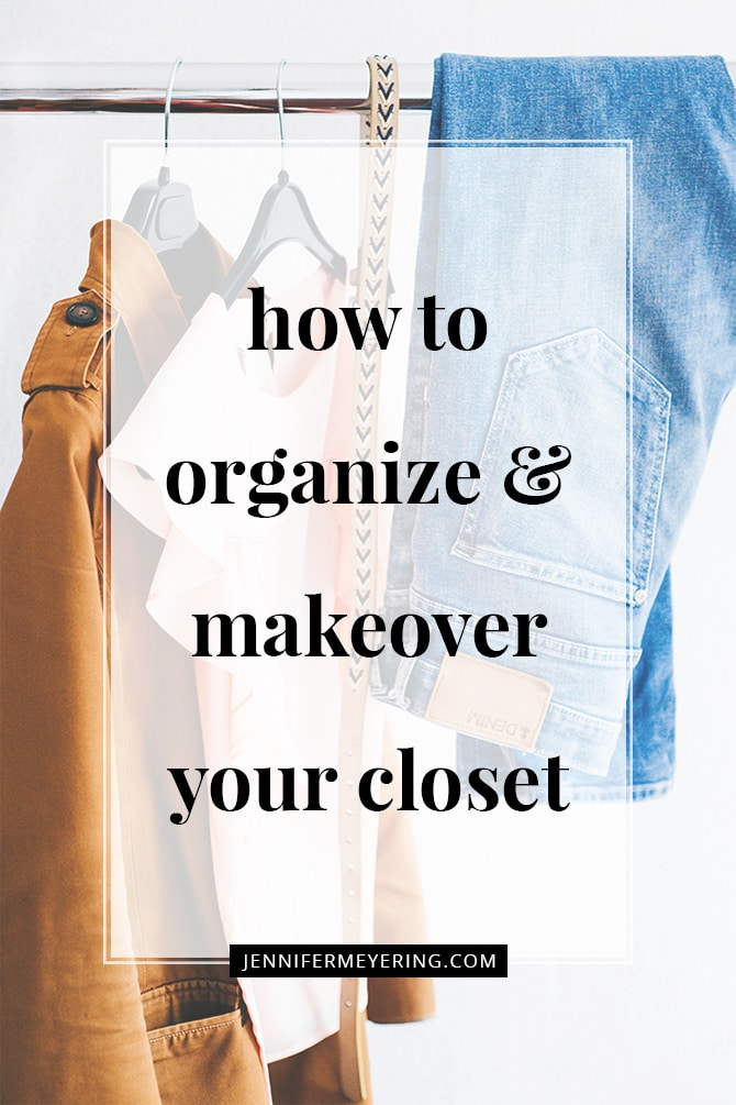 How to Organize and Makeover Your Closet - JenniferMeyering.com