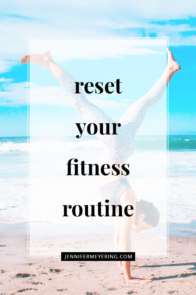 Reset Your Fitness Routine - JenniferMeyering.com