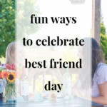 Fun Ways to Celebrate Best Friend Day - JenniferMeyering.com