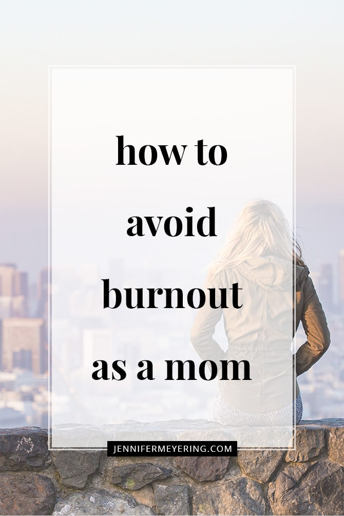 How to Avoid Burnout as a Mom - JenniferMeyering.com