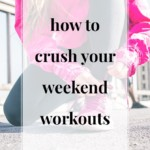How to Crush Your Weekend Workouts - JenniferMeyering.com