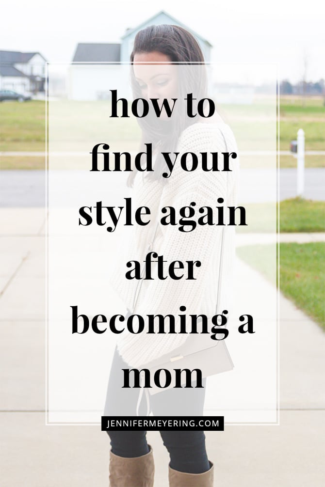 How to Find Your Style Again After Becoming a Mom - JenniferMeyering.com