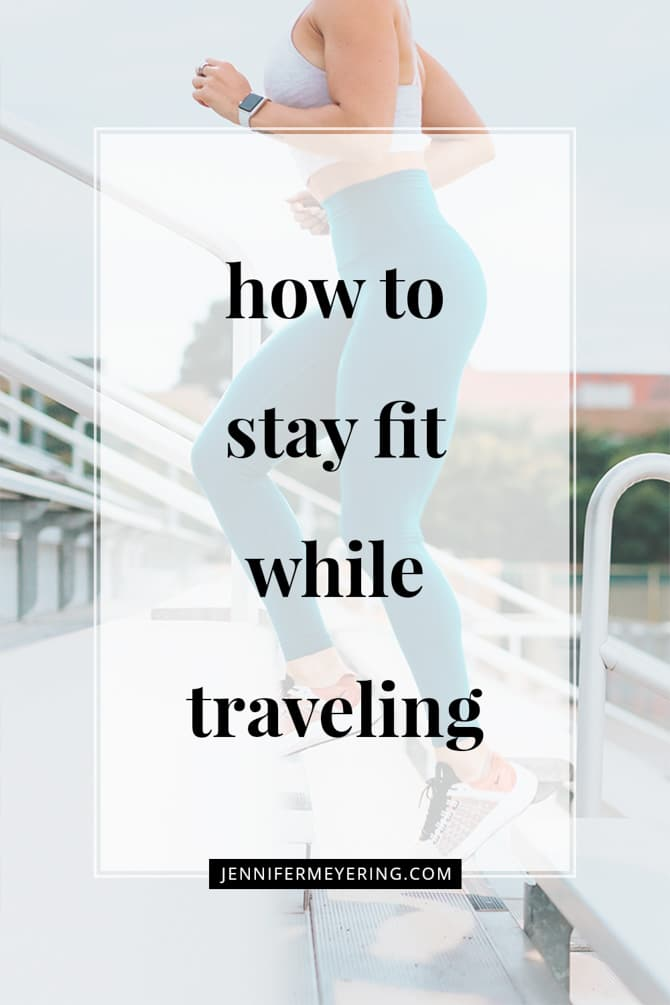 How to Stay Fit While Traveling - JenniferMeyering.com