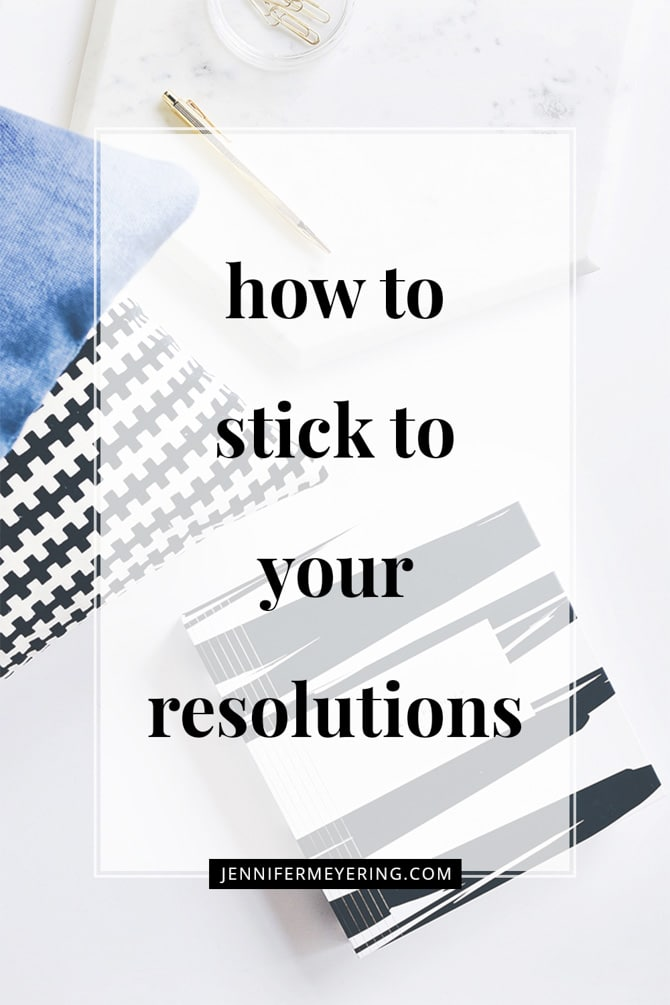 How to Stick to Your Resolutions - JenniferMeyering.com