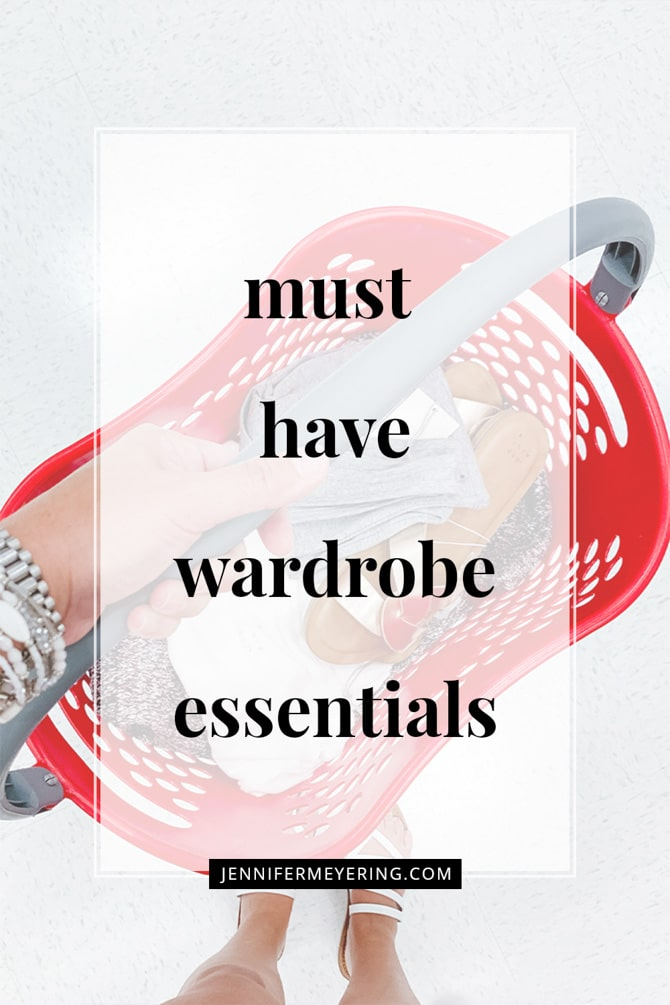 Must Have Wardrobe Essentials - JenniferMeyering.com