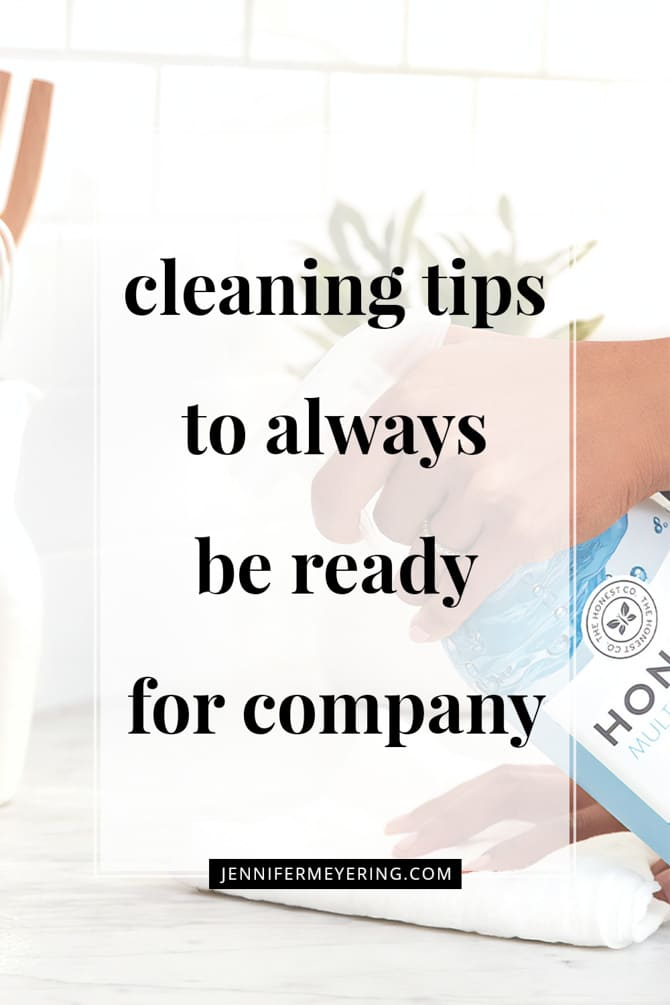 Cleaning Tips to Always Be Ready for Company - JenniferMeyering.com