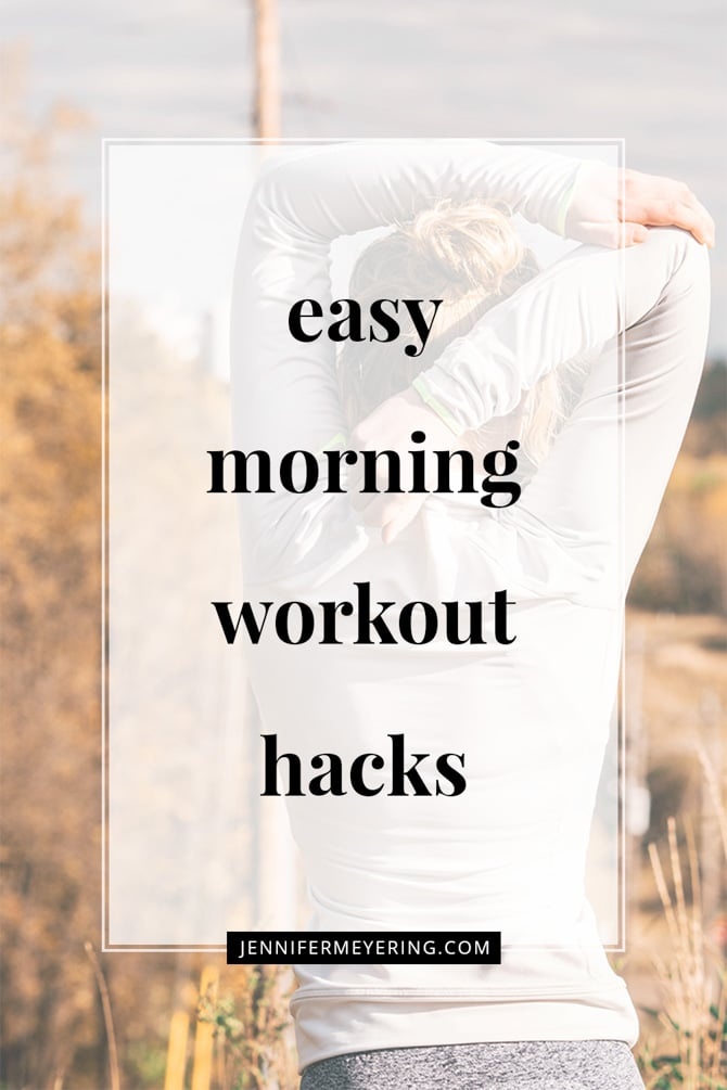 Easy Morning Workout Hacks - JenniferMeyering.com