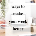 Ways to Make Your Week Better - JenniferMeyering.com