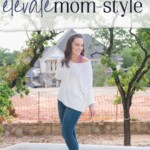 Easy Ways to Elevate Mom-Style - JenniferMeyering.com