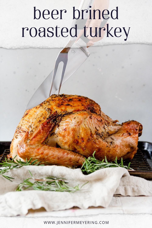 Beer Brined Roasted Turkey - JenniferMeyering.com